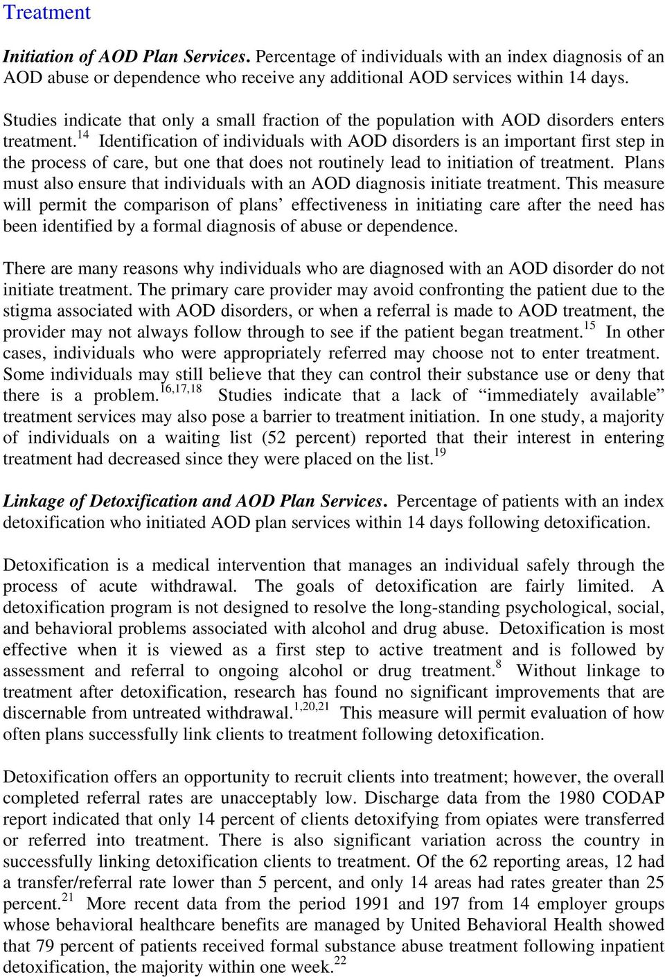 14 Identification of individuals with AOD disorders is an important first step in the process of care, but one that does not routinely lead to initiation of treatment.
