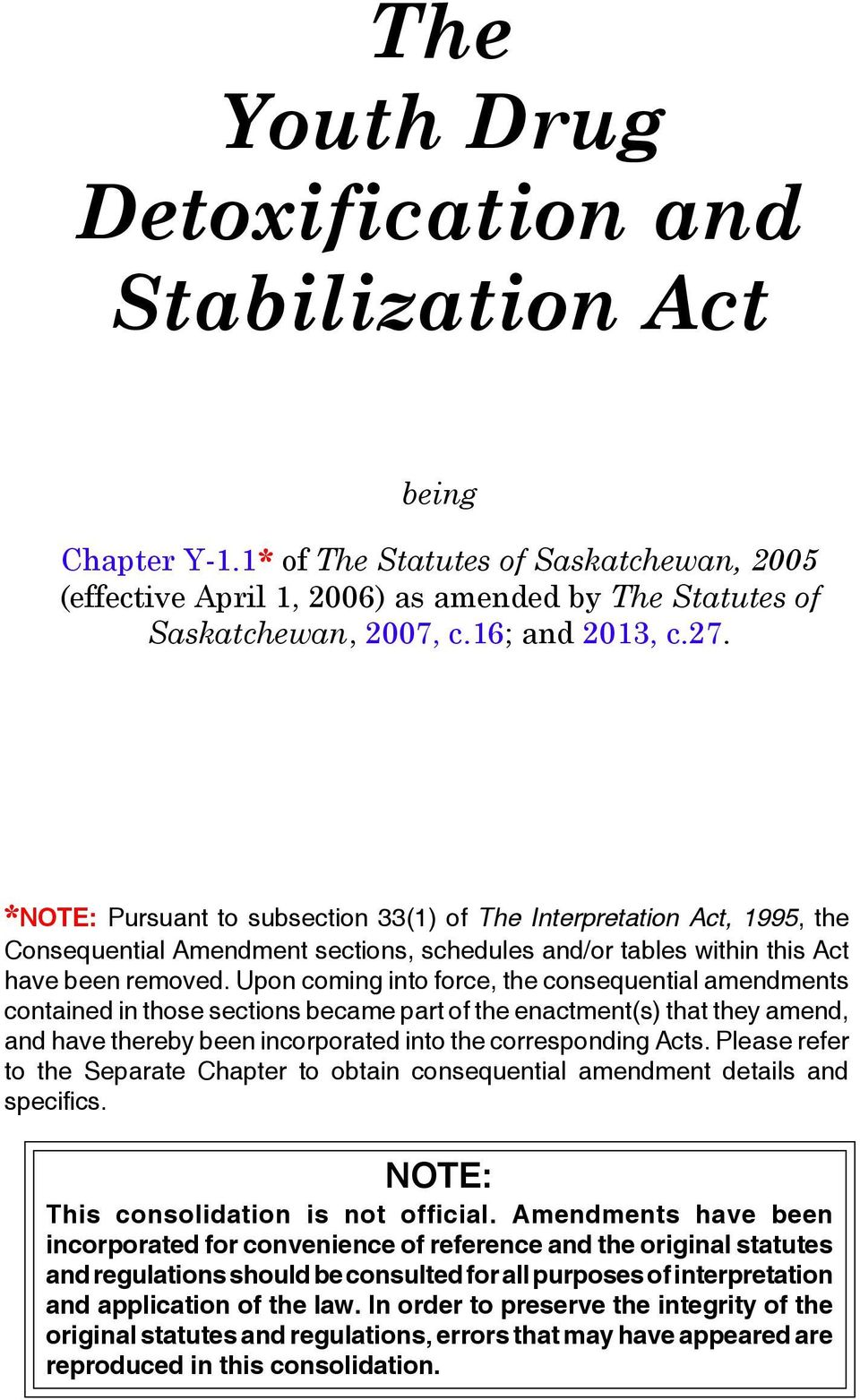 *NOTE: Pursuant to subsection 33(1) of The Interpretation Act, 1995, the Consequential Amendment sections, schedules and/or tables within this Act have been removed.