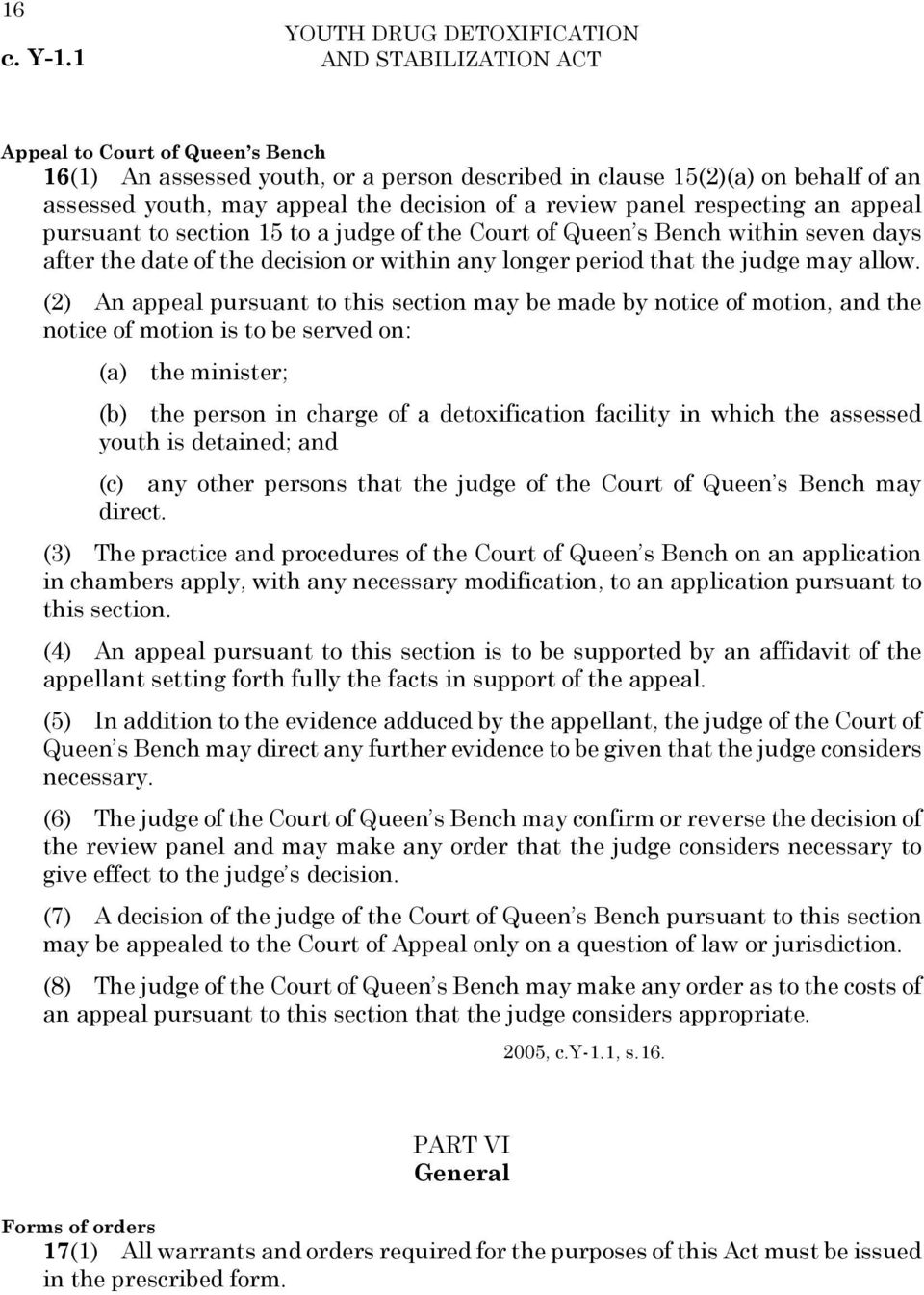 (2) An appeal pursuant to this section may be made by notice of motion, and the notice of motion is to be served on: (a) the minister; (b) the person in charge of a detoxification facility in which