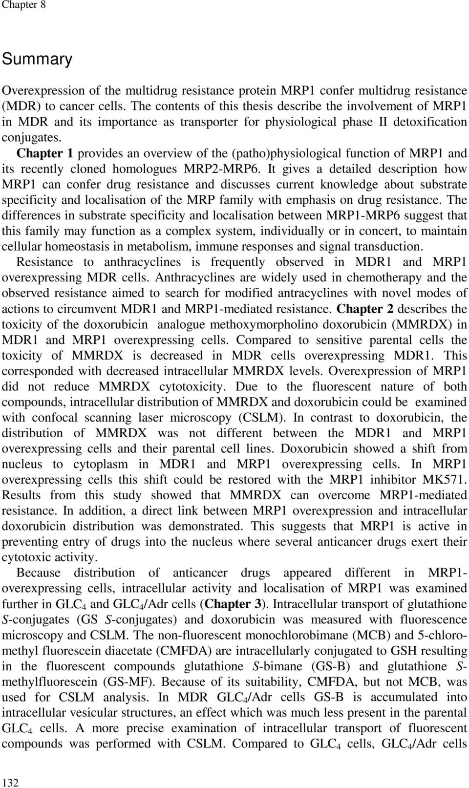 Chapter 1 provides an overview of the (patho)physiological function of MRP1 and its recently cloned homologues MRP2-MRP6.