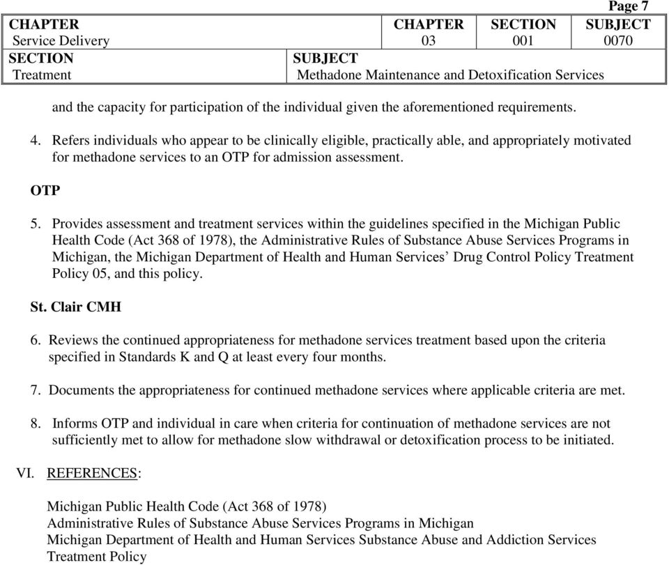 Provides assessment and treatment services within the guidelines specified in the Michigan Public Health Code (Act 368 of 1978), the Administrative Rules of Substance Abuse Services Programs in