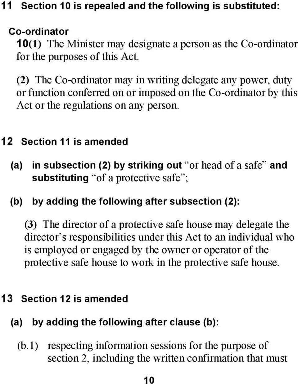 12 Section 11 is amended (a) in subsection (2) by striking out or head of a safe and substituting of a protective safe ; (b) by adding the following after subsection (2): (3) The director of a