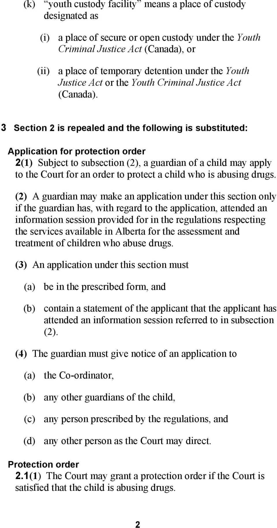3 Section 2 is repealed and the following is substituted: Application for protection order 2(1) Subject to subsection (2), a guardian of a child may apply to the Court for an order to protect a child