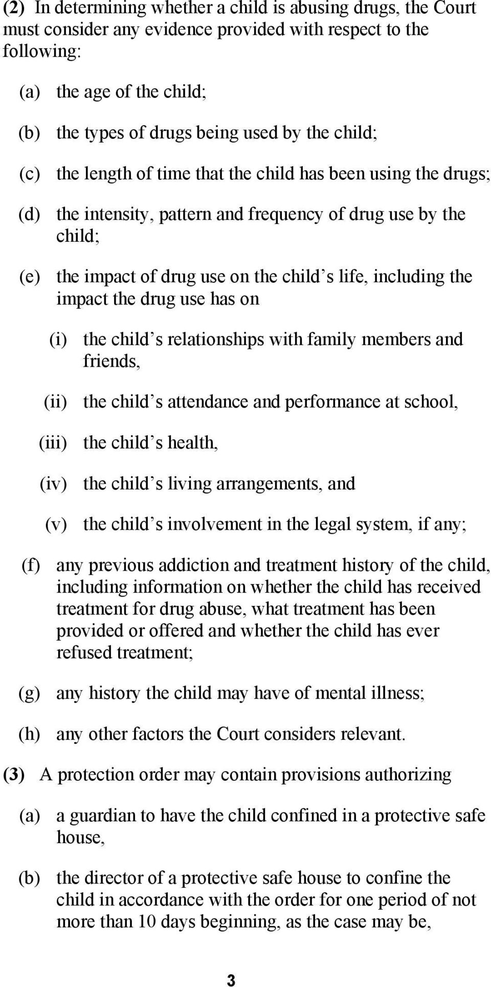 impact the drug use has on (i) the child s relationships with family members and friends, (ii) the child s attendance and performance at school, (iii) the child s health, (iv) the child s living