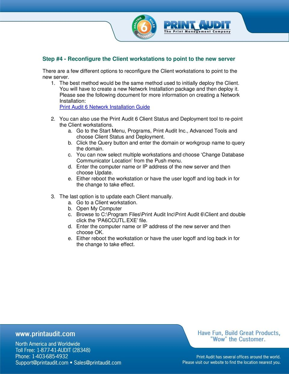 Please see the following document for more information on creating a Network Installation: Print Audit 6 Network Installation Guide 2.