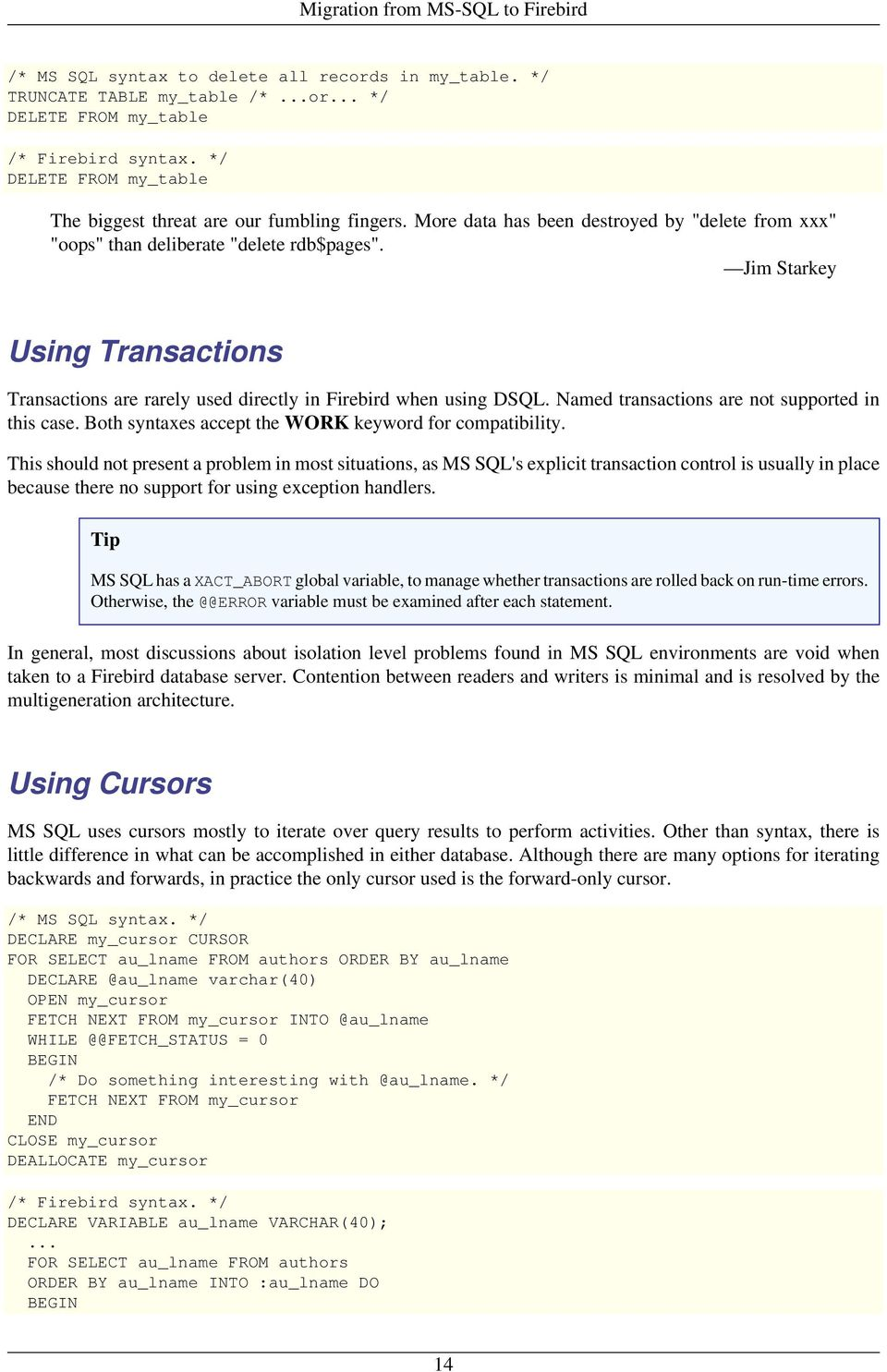 Jim Starkey Using Transactions Transactions are rarely used directly in Firebird when using DSQL. Named transactions are not supported in this case.