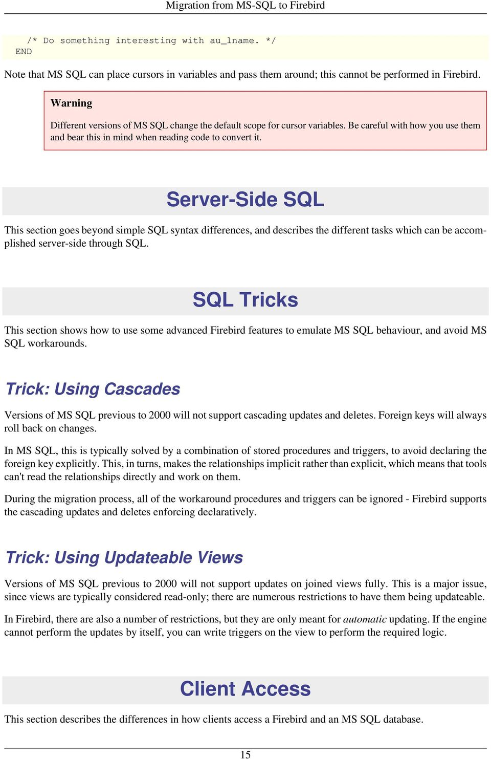 Server-Side SQL This section goes beyond simple SQL syntax differences, and describes the different tasks which can be accomplished server-side through SQL.