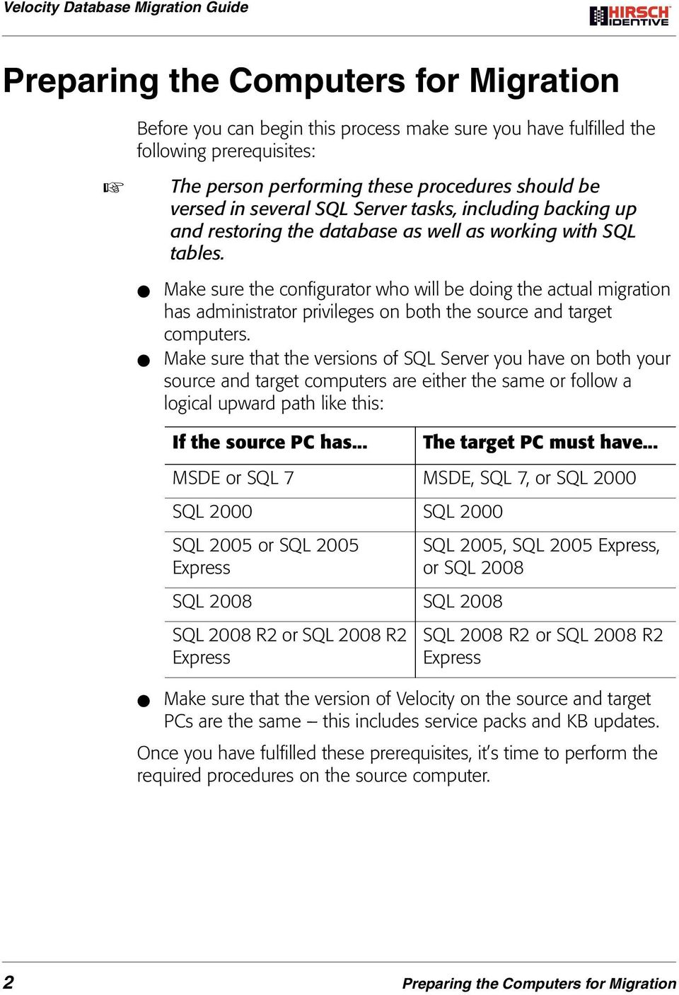 Make sure the configurator who will be doing the actual migration has administrator privileges on both the source and target computers.