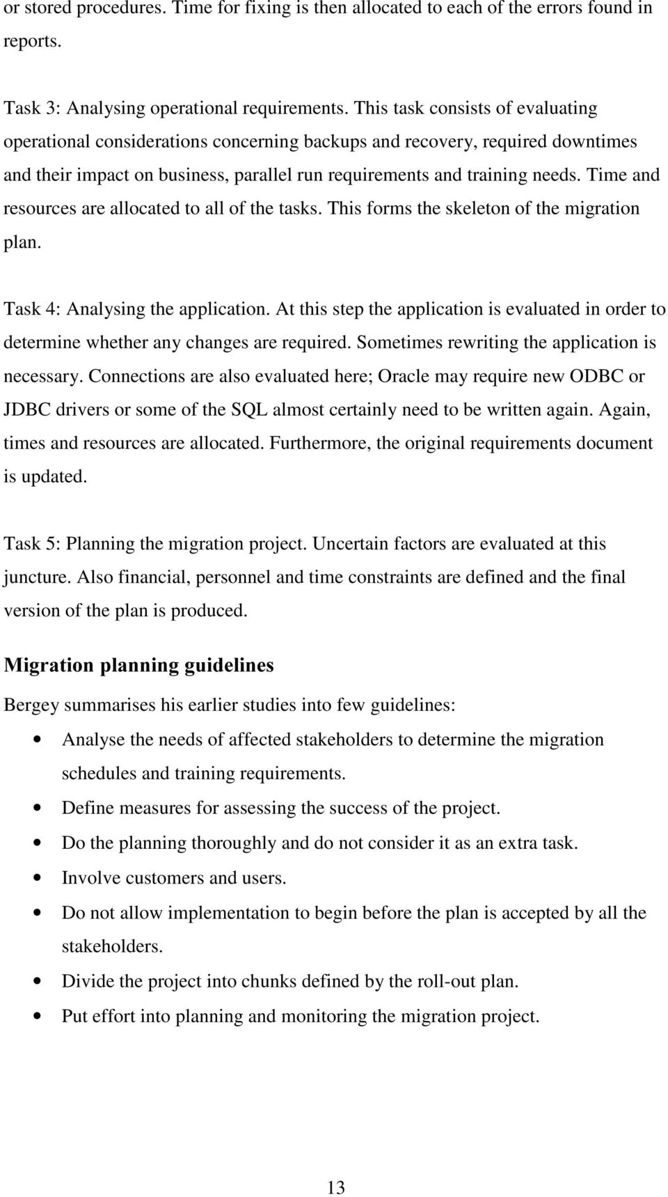 Time and resources are allocated to all of the tasks. This forms the skeleton of the migration plan. Task 4: Analysing the application.