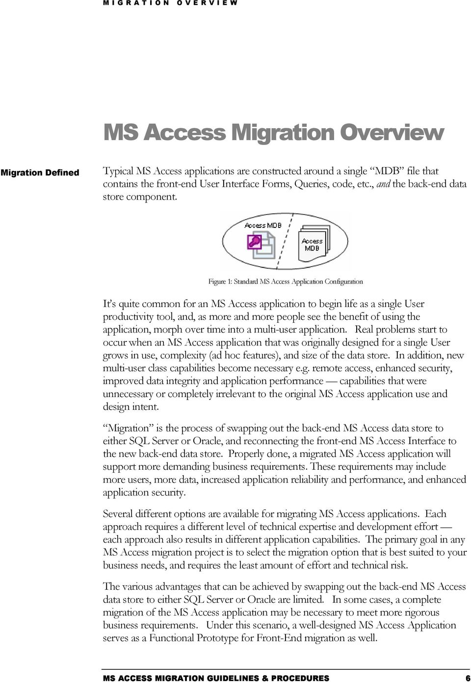 Figure 1: Standard MS Access Application Configuration It s quite common for an MS Access application to begin life as a single User productivity tool, and, as more and more people see the benefit of