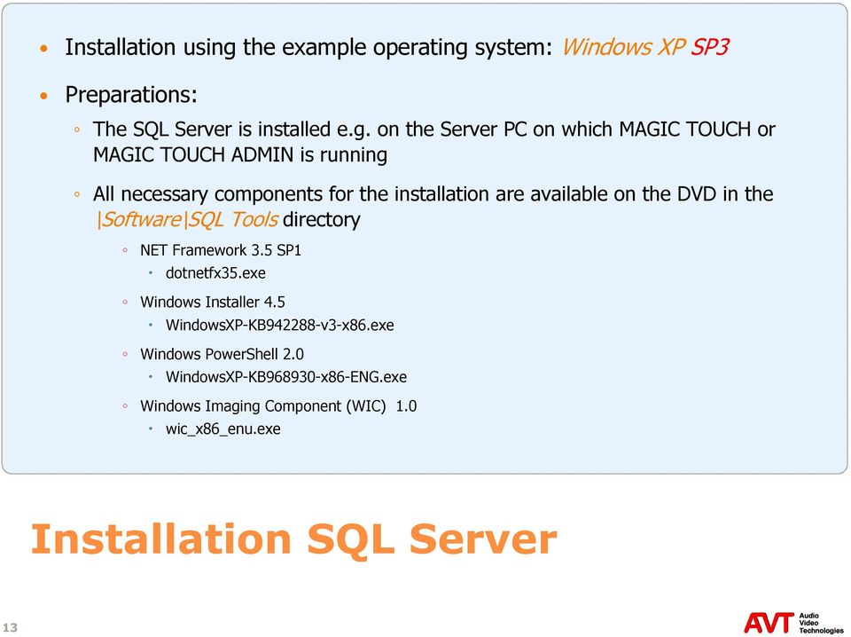 system: Windows XP SP3 Preparations: The SQL Server is installed e.g.