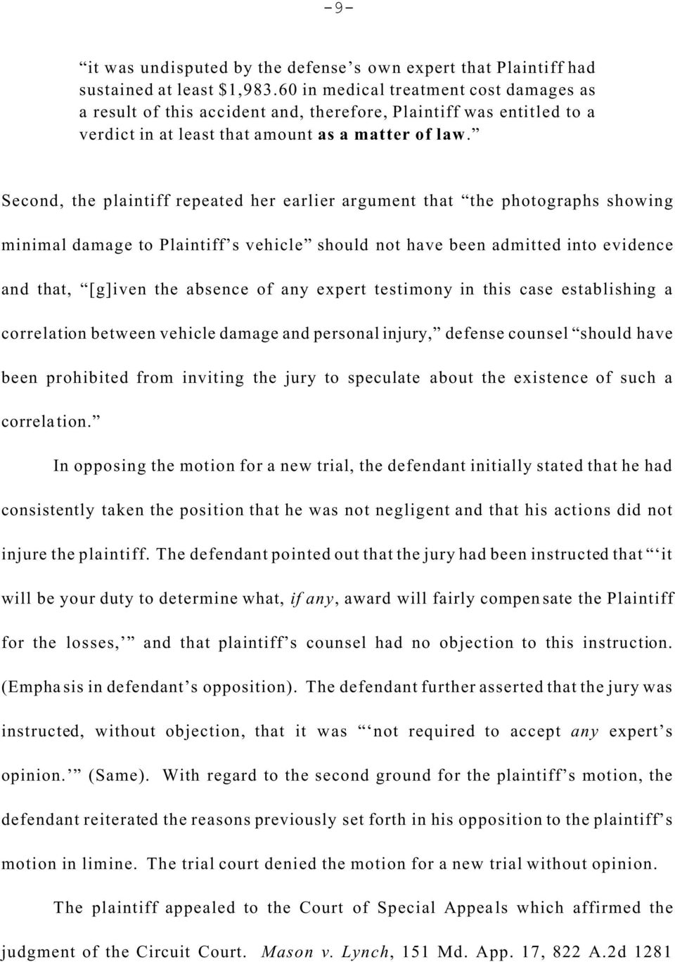 Second, the plaintiff repeated her earlier argument that the photographs showing minimal damage to Plaintiff s vehicle should not have been admitted into evidence and that, [g]iven the absence of any