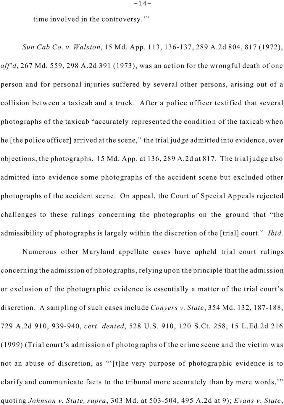 After a police officer testified that several photographs of the taxicab accurately represented the condition of the taxicab when he [the police officer] arrived at the scene, the trial judge