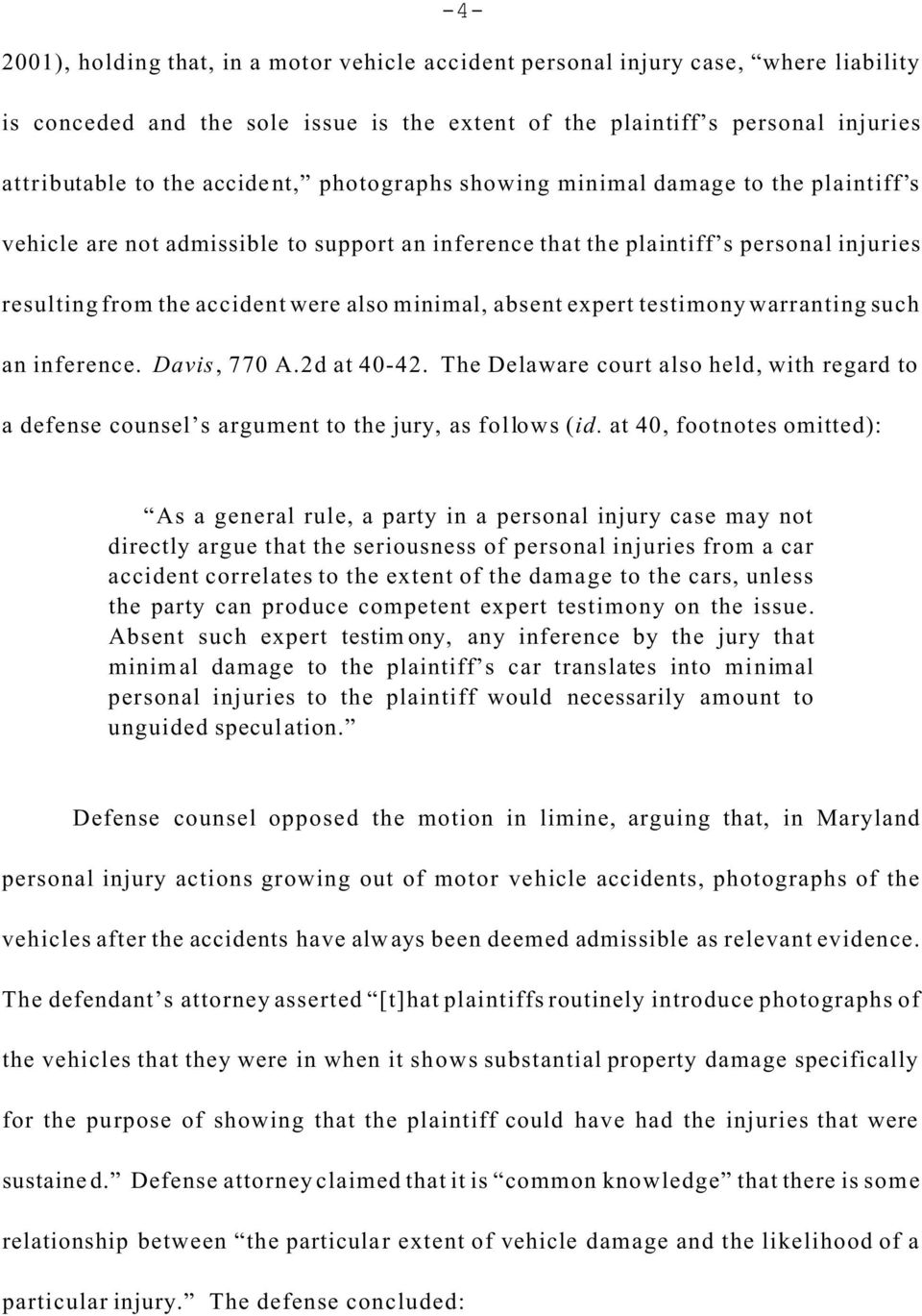 minimal, absent expert testimony warranting such an inference. Davis, 770 A.2d at 40-42. The Delaware court also held, with regard to a defense counsel s argument to the jury, as follows (id.