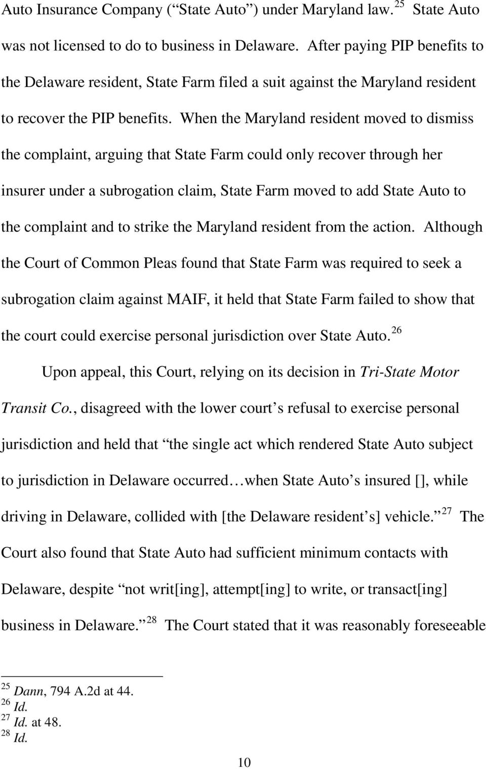 When the Maryland resident moved to dismiss the complaint, arguing that State Farm could only recover through her insurer under a subrogation claim, State Farm moved to add State Auto to the
