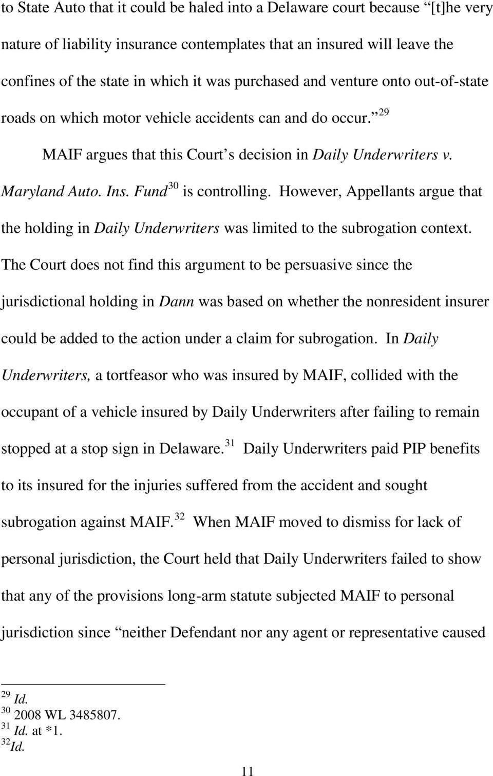 However, Appellants argue that the holding in Daily Underwriters was limited to the subrogation context.