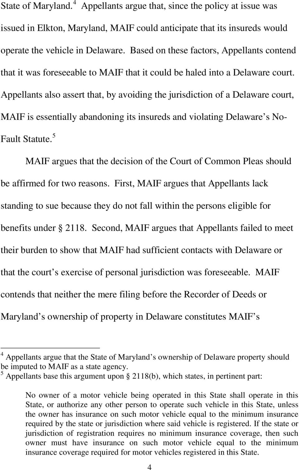 Appellants also assert that, by avoiding the jurisdiction of a Delaware court, MAIF is essentially abandoning its insureds and violating Delaware s No- Fault Statute.