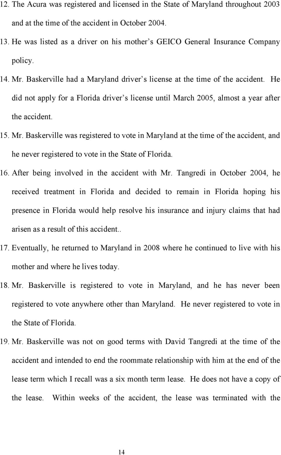 He did not apply for a Florida driver s license until March 2005, almost a year after the accident. 15. Mr.