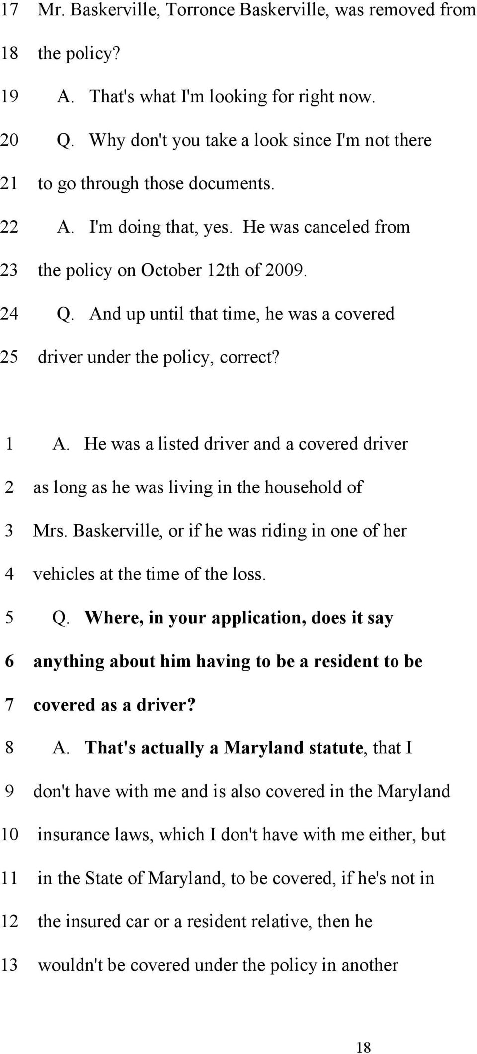 And up until that time, he was a covered 25 driver under the policy, correct? 1 A. He was a listed driver and a covered driver 2 as long as he was living in the household of 3 Mrs.