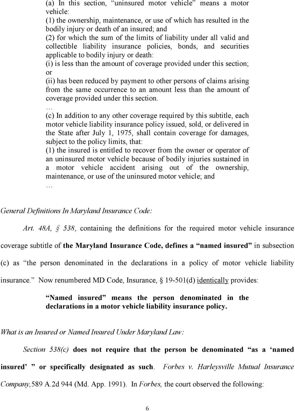 under this section; or (ii) has been reduced by payment to other persons of claims arising from the same occurrence to an amount less than the amount of coverage provided under this section.