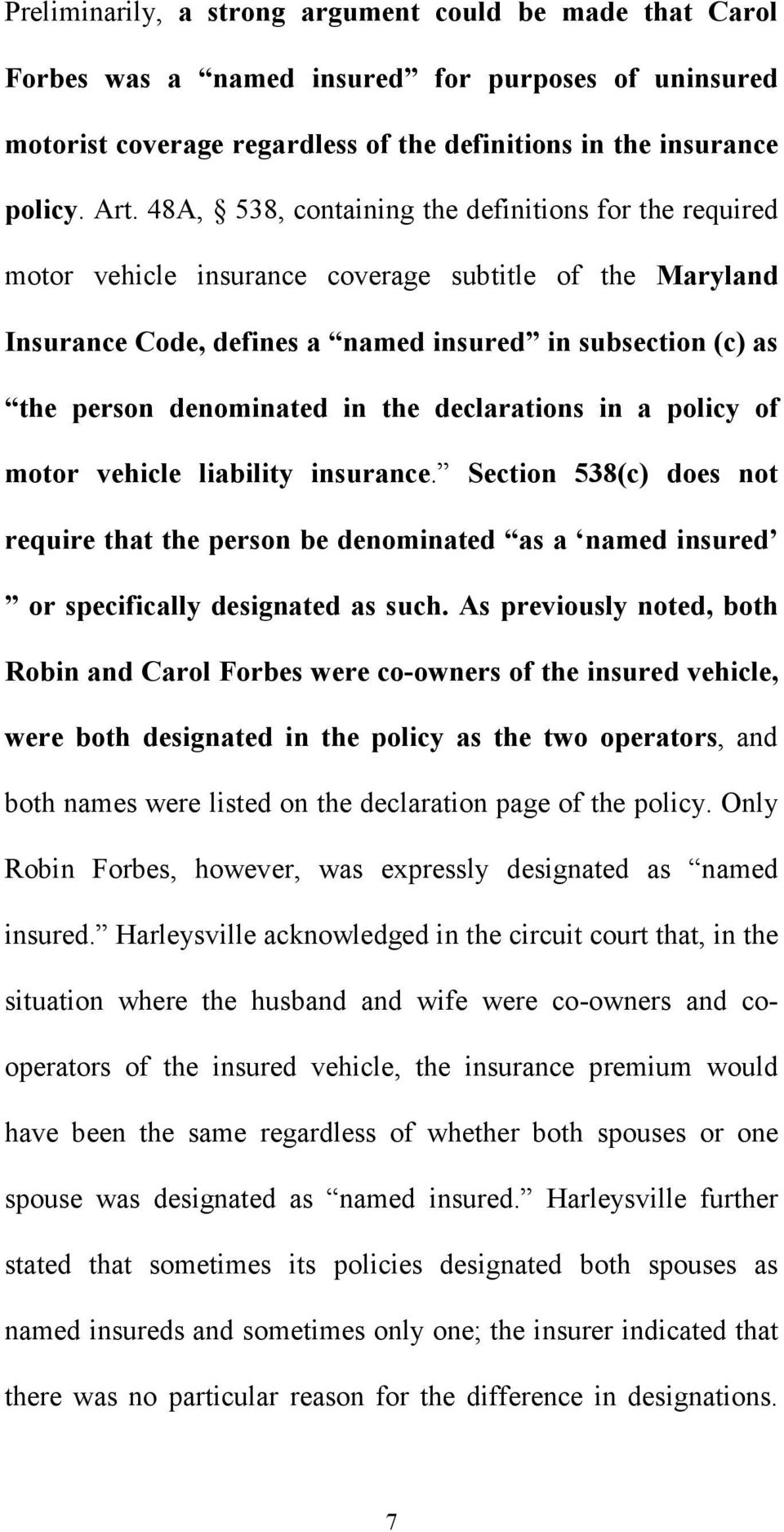 the declarations in a policy of motor vehicle liability insurance. Section 538(c) does not require that the person be denominated as a named insured or specifically designated as such.