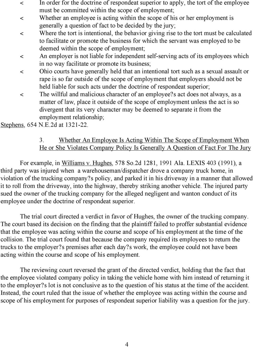 for which the servant was employed to be deemed within the scope of employment; < An employer is not liable for independent self-serving acts of its employees which in no way facilitate or promote