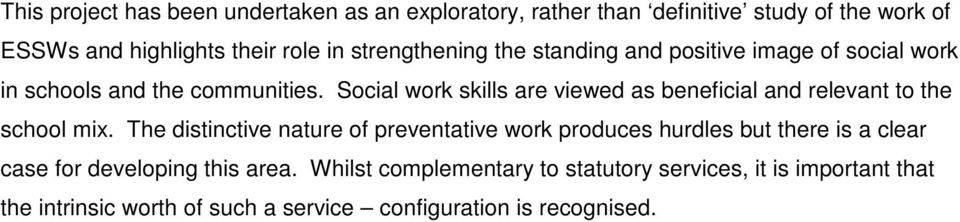 Social work skills are viewed as beneficial and relevant to the school mix.
