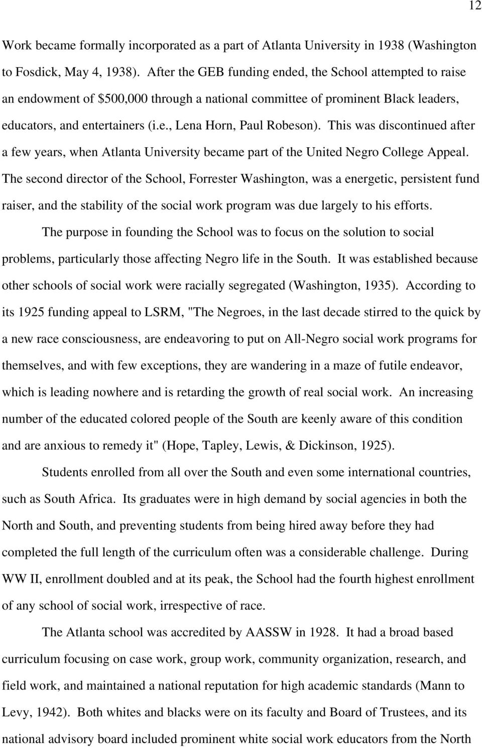 This was discontinued after a few years, when Atlanta University became part of the United Negro College Appeal.