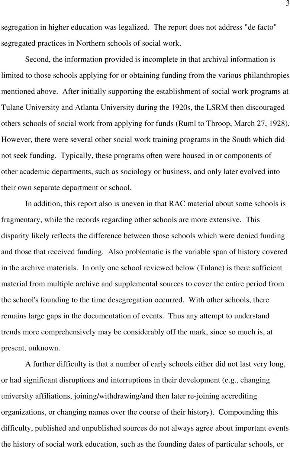 After initially supporting the establishment of social work programs at Tulane University and Atlanta University during the 1920s, the LSRM then discouraged others schools of social work from