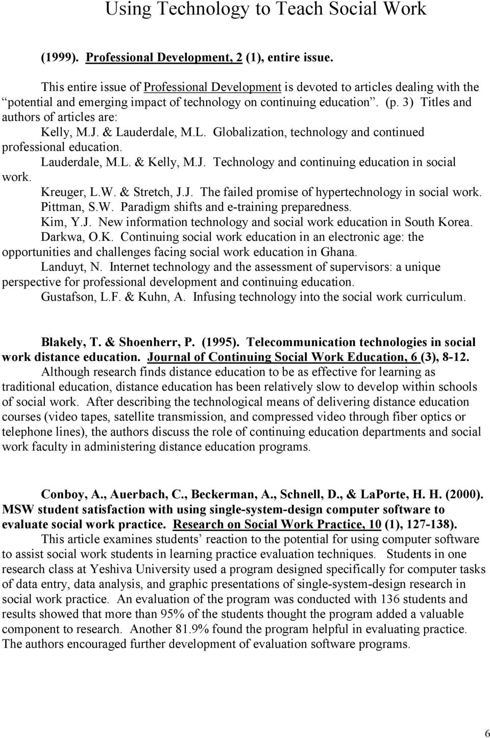 3) Titles and authors of articles are: Kelly, M.J. & Lauderdale, M.L. Globalization, technology and continued professional education. Lauderdale, M.L. & Kelly, M.J. Technology and continuing education in social work.