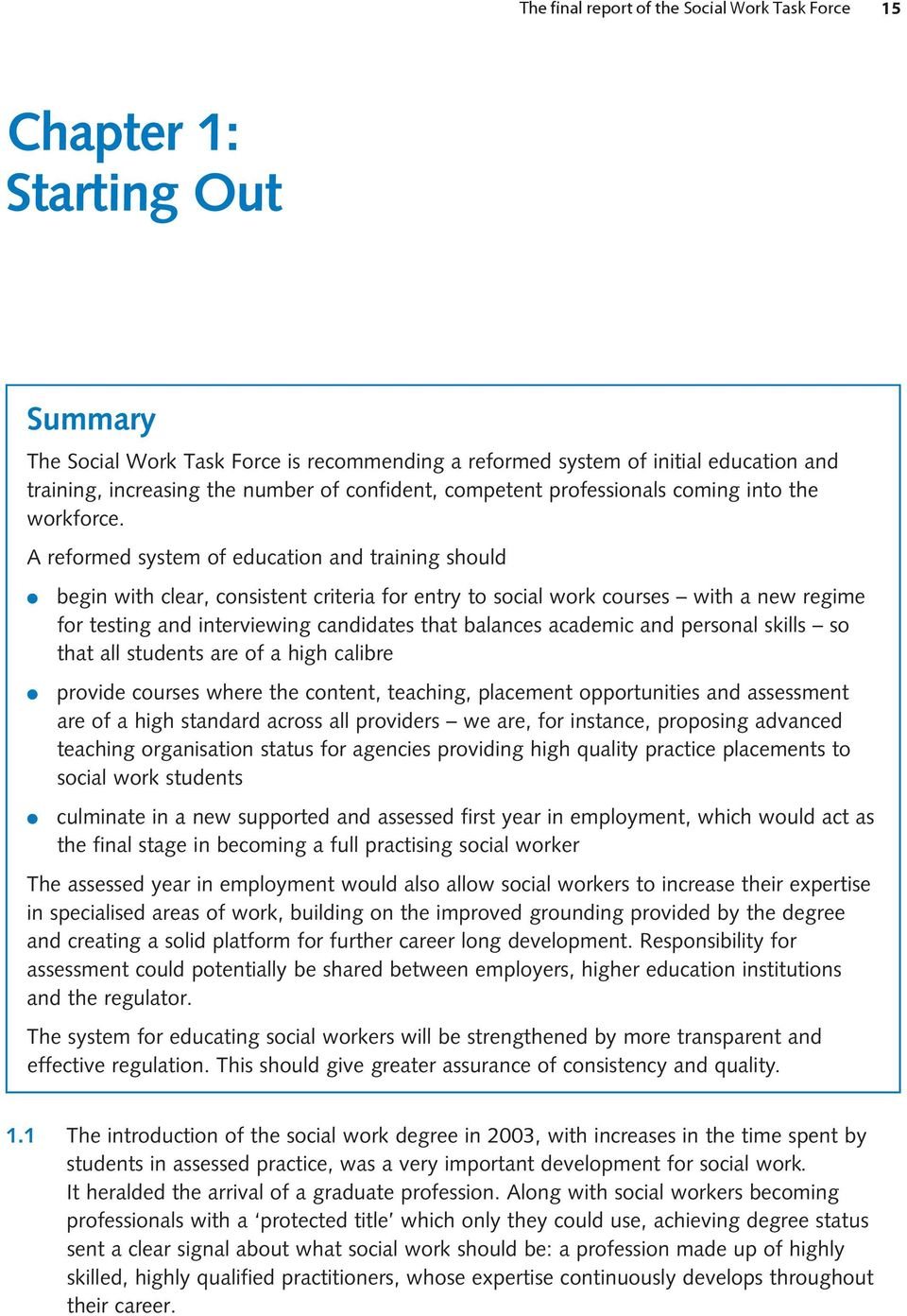 A reformed system of education and training should begin with clear, consistent criteria for entry to social work courses with a new regime for testing and interviewing candidates that balances