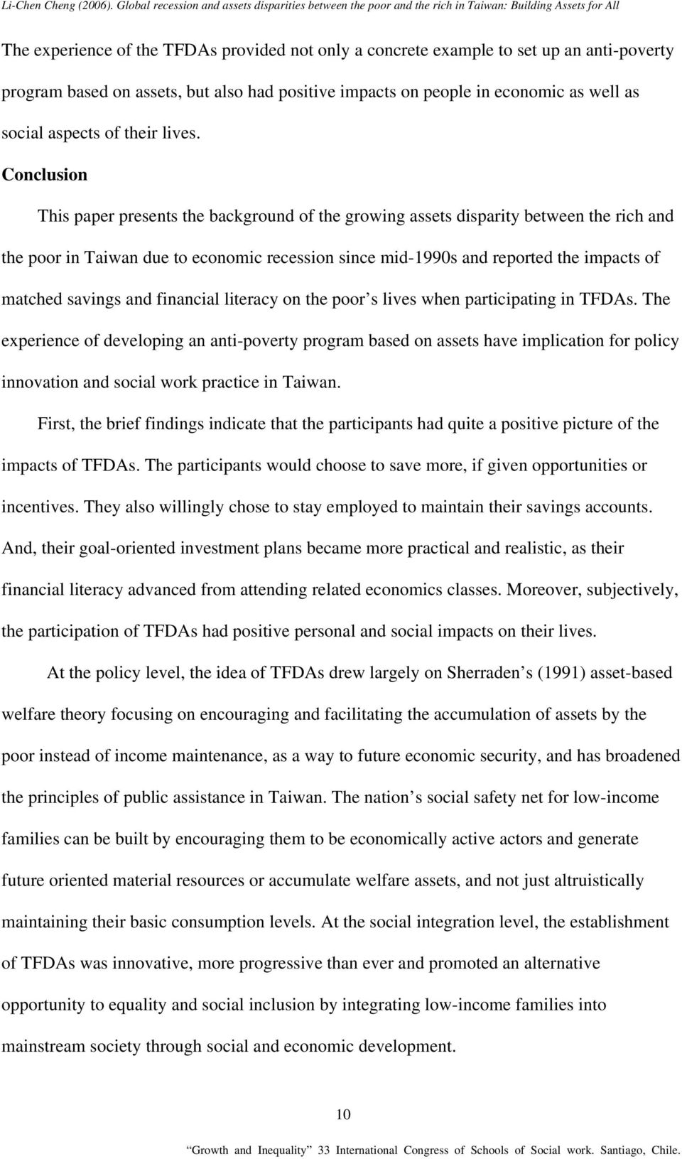 Conclusion This paper presents the background of the growing assets disparity between the rich and the poor in Taiwan due to economic recession since mid-1990s and reported the impacts of matched