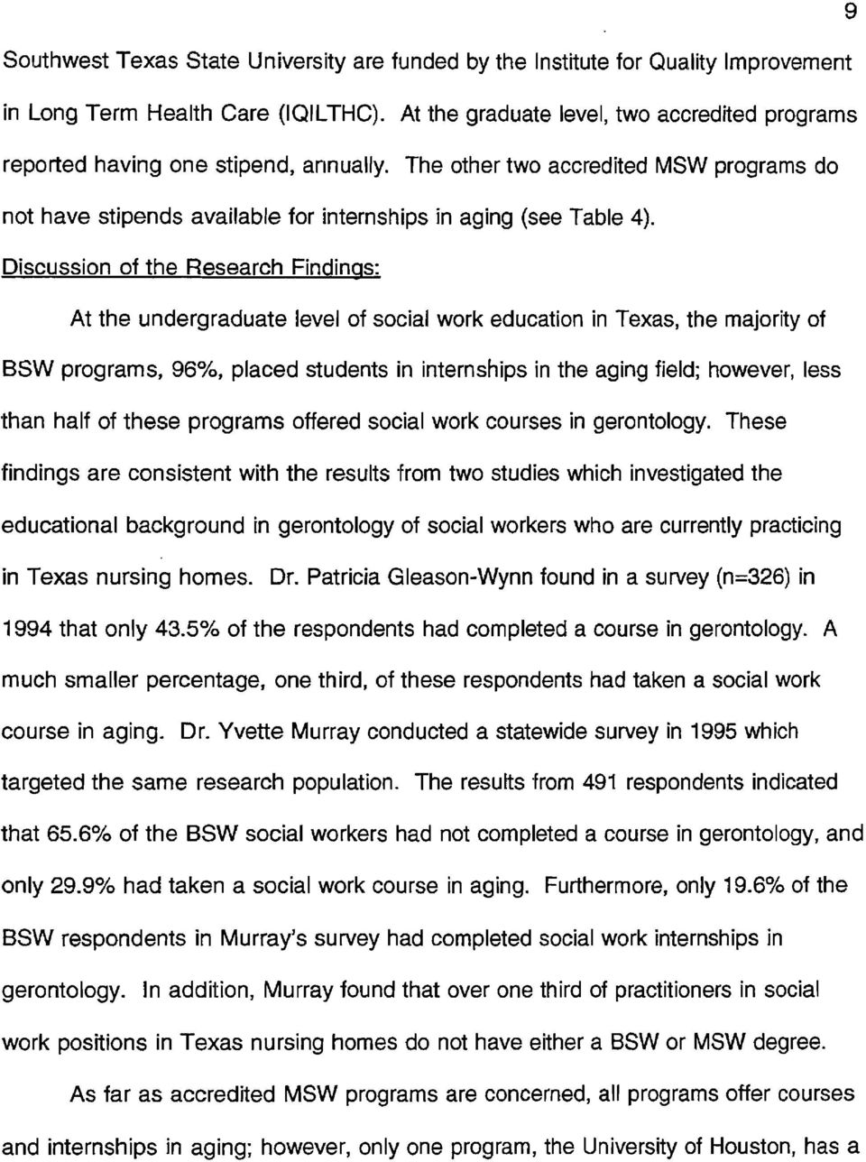Discussion of the Research Findinas: At the undergraduate level of social work education in Texas, the majority of BSW programs, 96%, placed students in internships in the aging field; however, less
