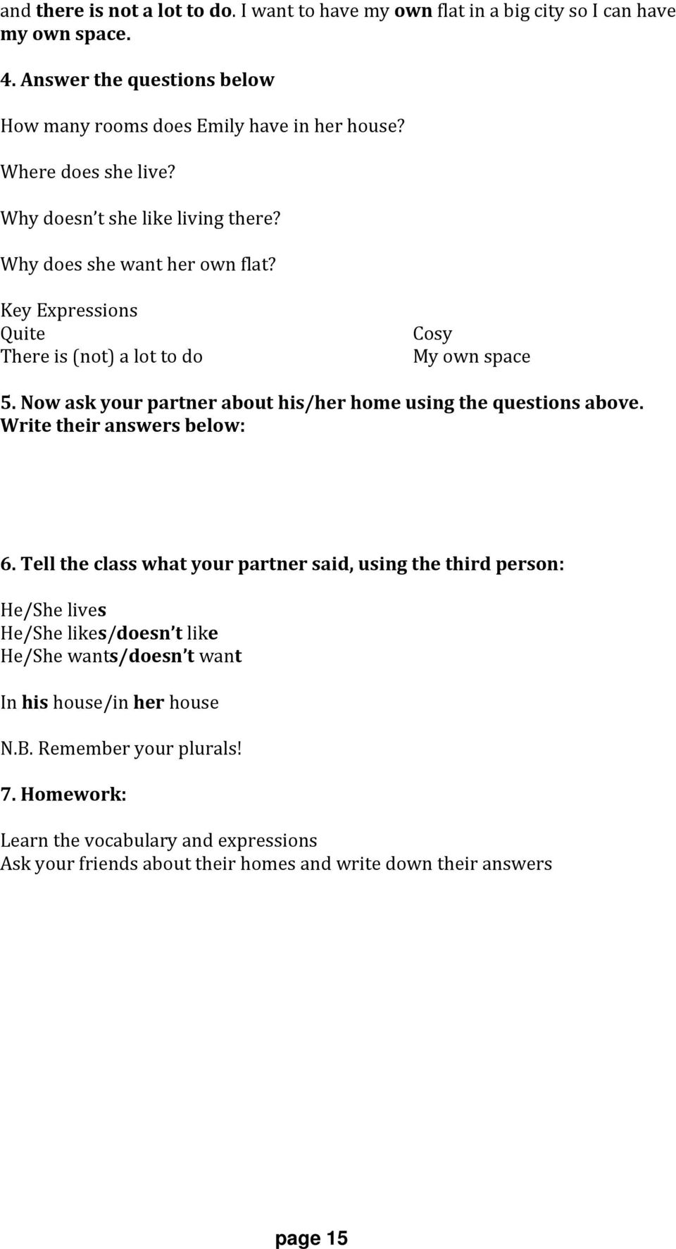 Now ask your partner about his/her home using the questions above. Write their answers below: 6.
