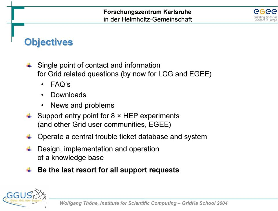 other Grid user communities, EGEE) Operate a central trouble ticket database and system
