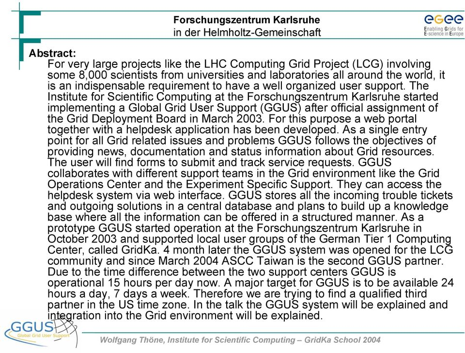 The Institute for Scientific Computing at the Forschungszentrum Karlsruhe started implementing a Global Grid User Support (GGUS) after official assignment of the Grid Deployment Board in March 2003.
