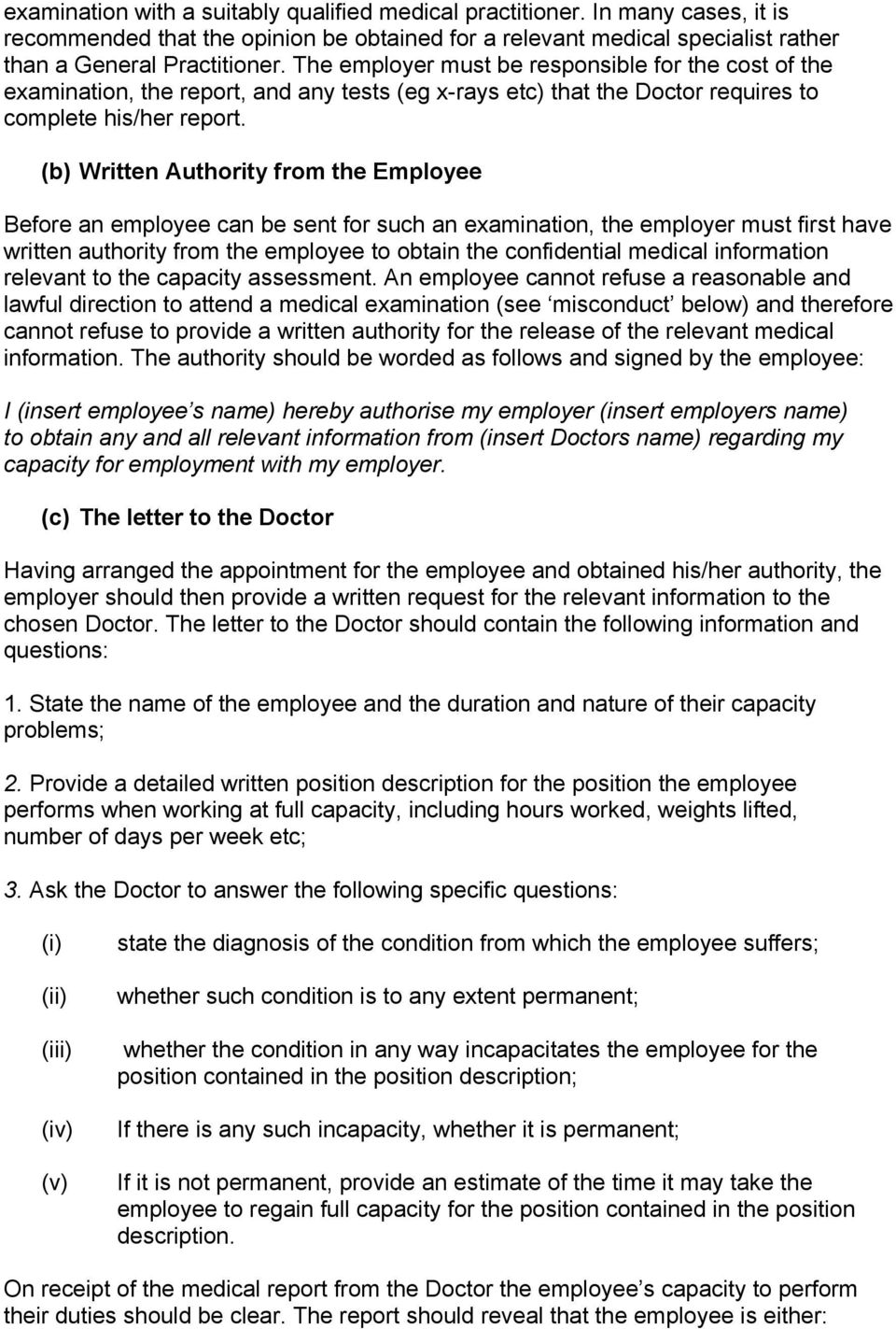 (b) Written Authority from the Employee Before an employee can be sent for such an examination, the employer must first have written authority from the employee to obtain the confidential medical
