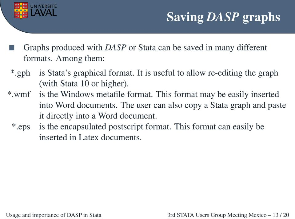 This format may be easily inserted into Word documents. The user can also copy a Stata graph and paste it directly into a Word document.