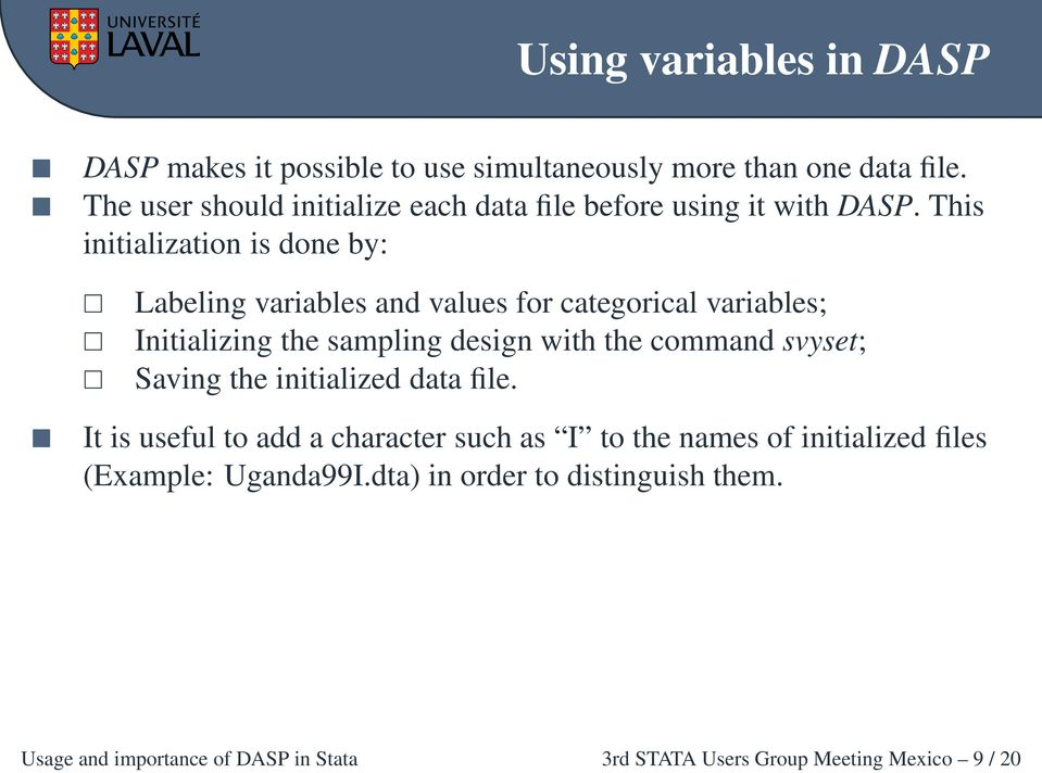 This initialization is done by: Labeling variables and values for categorical variables; Initializing the sampling design with the command