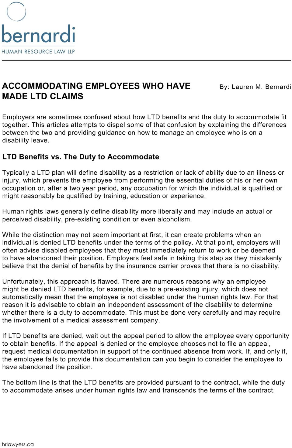 The Duty to Accommodate Typically a LTD plan will define disability as a restriction or lack of ability due to an illness or injury, which prevents the employee from performing the essential duties