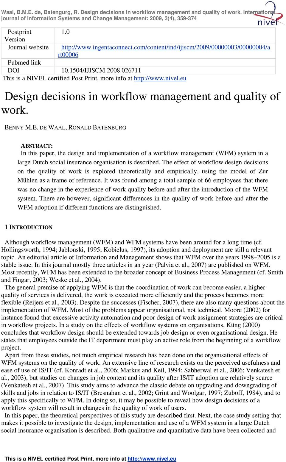 NY M.E. DE WAAL, RONALD BATENBURG ABSTRACT: In this paper, the design and implementation of a workflow management (WFM) system in a large Dutch social insurance organisation is described.