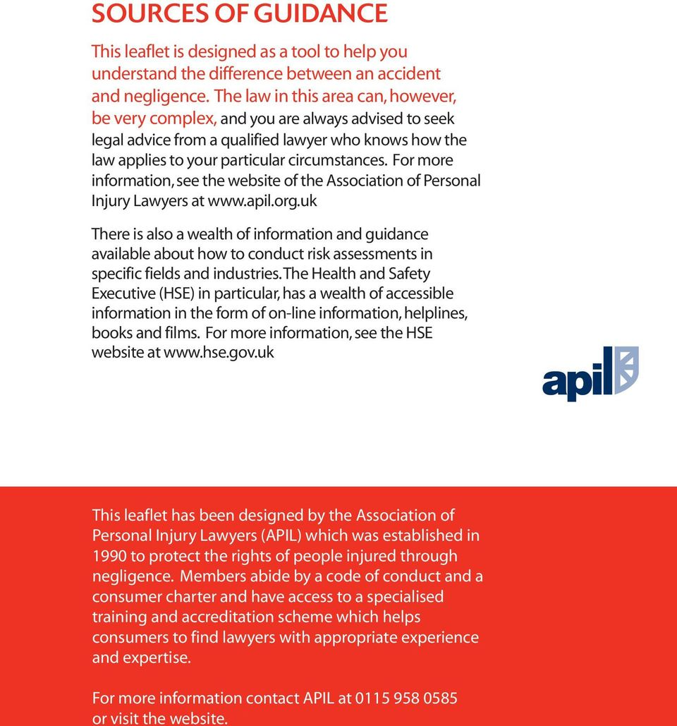 For more information, see the website of the Association of Personal Injury Lawyers at www.apil.org.