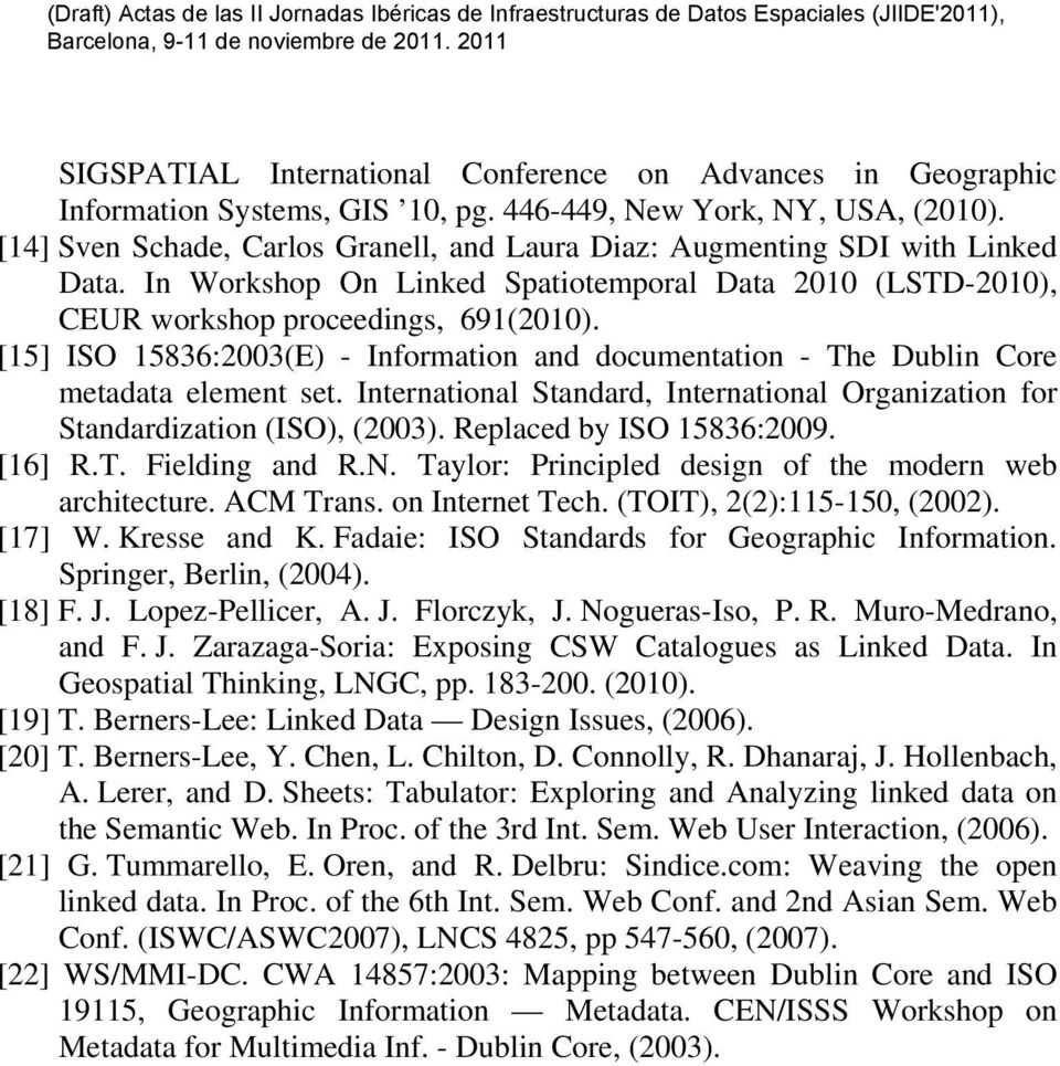 [15] ISO 15836:2003(E) - Information and documentation - The Dublin Core metadata element set. International Standard, International Organization for Standardization (ISO), (2003).