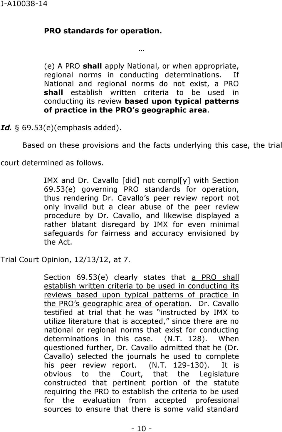 53(e)(emphasis added). Based on these provisions and the facts underlying this case, the trial court determined as follows. IMX and Dr. Cavallo [did] not compl[y] with Section 69.