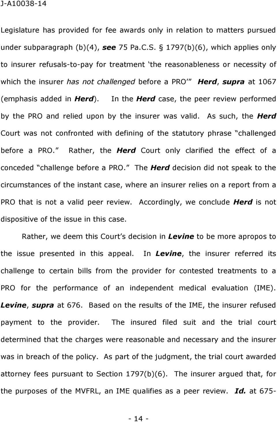 Herd). In the Herd case, the peer review performed by the PRO and relied upon by the insurer was valid.