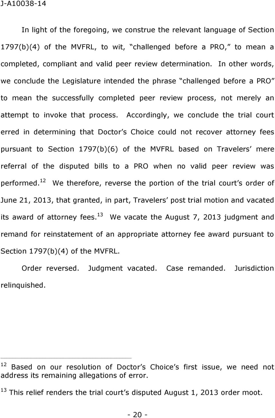 Accordingly, we conclude the trial court erred in determining that Doctor s Choice could not recover attorney fees pursuant to Section 1797(b)(6) of the MVFRL based on Travelers mere referral of the