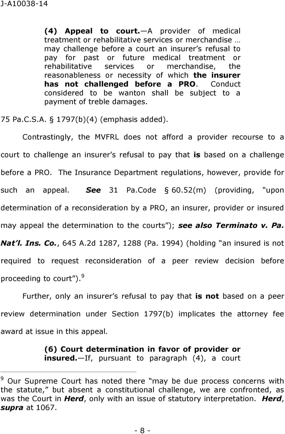 merchandise, the reasonableness or necessity of which the insurer has not challenged before a PRO. Conduct considered to be wanton shall be subject to a payment of treble damages. 75 Pa.C.S.A.