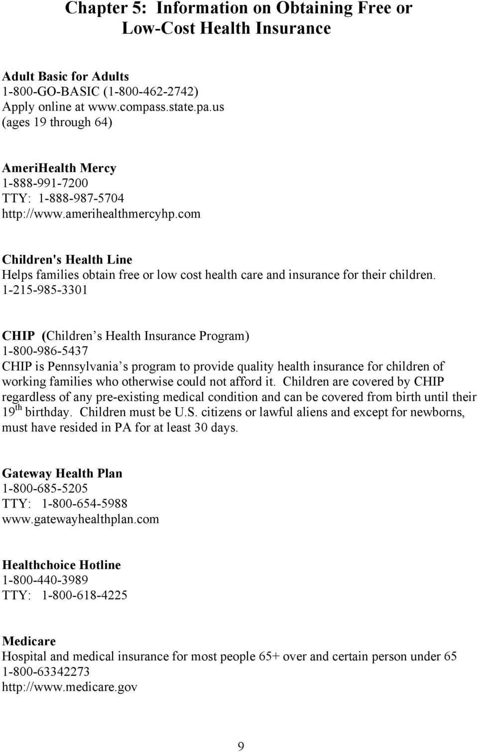 com Children's Health Line Helps families obtain free or low cost health care and insurance for their children.