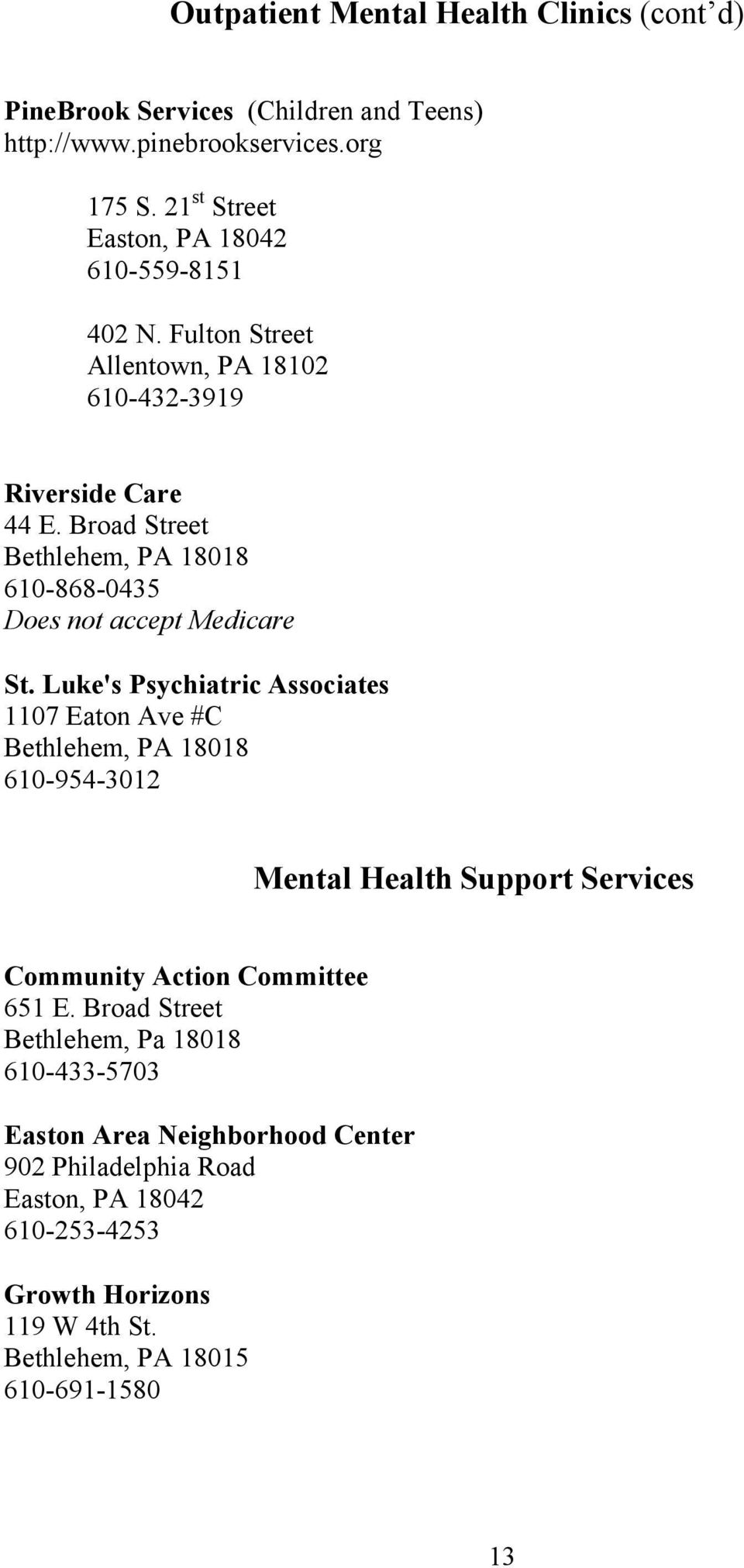 Luke's Psychiatric Associates 1107 Eaton Ave #C Bethlehem, PA 18018 610-954-3012 Mental Health Support Services Community Action Committee 651 E.