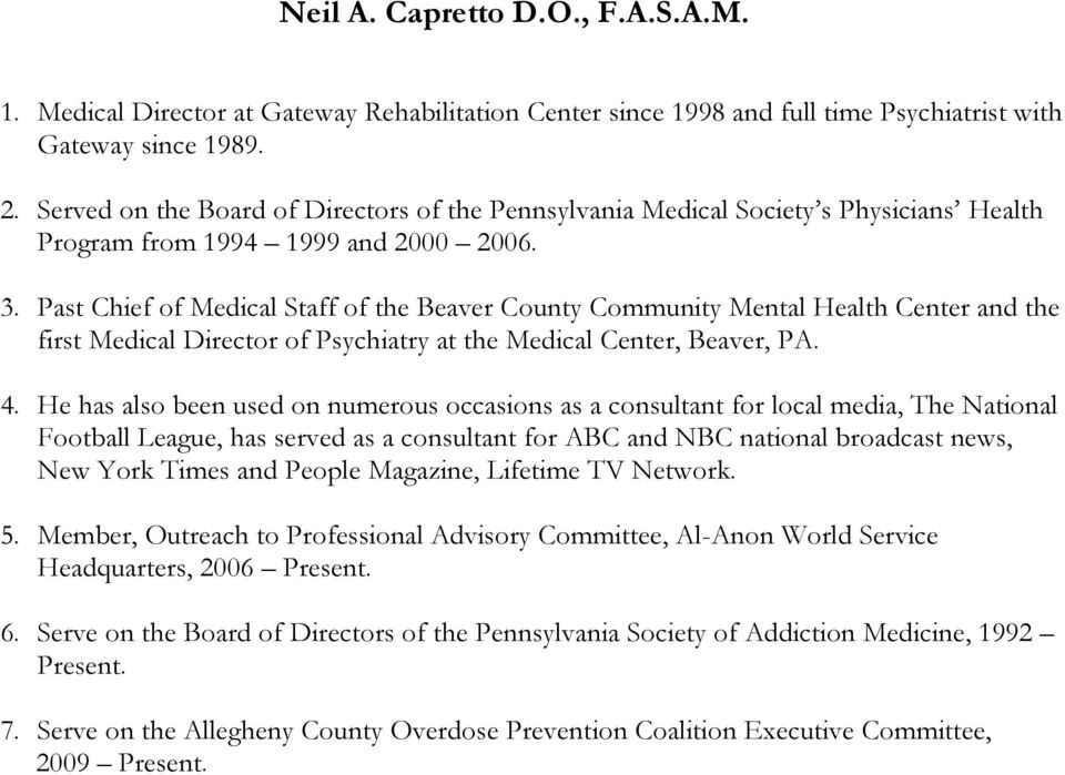 Past Chief of Medical Staff of the Beaver County Community Mental Health Center and the first Medical Director of Psychiatry at the Medical Center, Beaver, PA. 4.